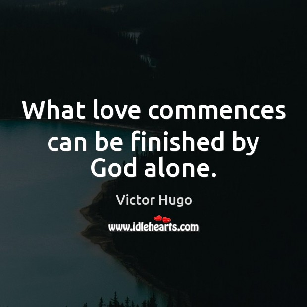 What love commences can be finished by God alone. Image