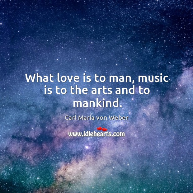 Image, What love is to man, music is to the arts and to mankind.