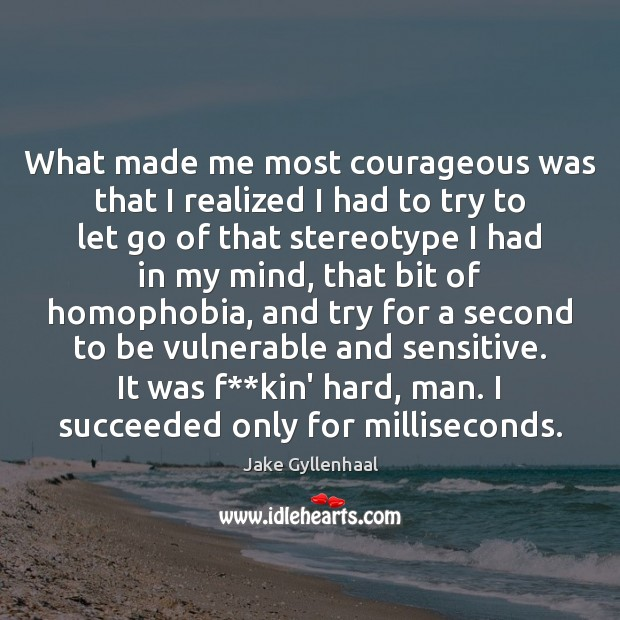 What made me most courageous was that I realized I had to Image