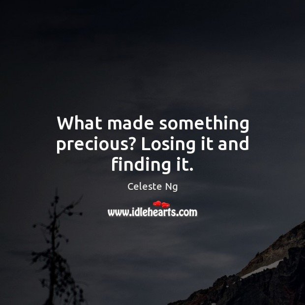 What made something precious? Losing it and finding it. Image