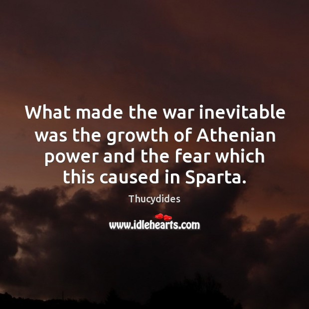 Image, What made the war inevitable was the growth of Athenian power and