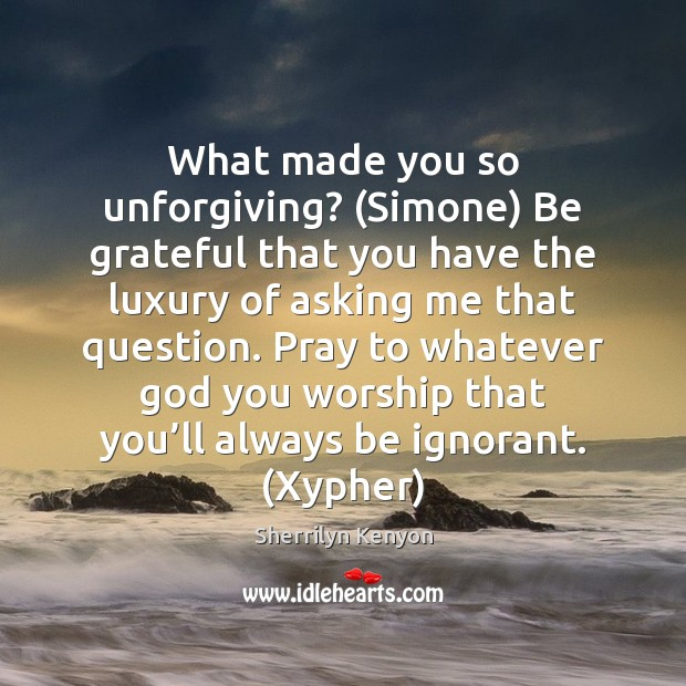 Image, What made you so unforgiving? (Simone) Be grateful that you have the