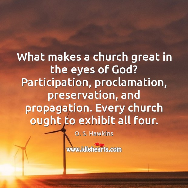 O. S. Hawkins Picture Quote image saying: What makes a church great in the eyes of God? Participation, proclamation,