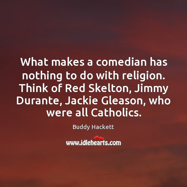 Image, What makes a comedian has nothing to do with religion. Think of