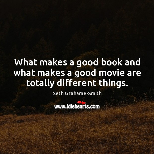 What makes a good book and what makes a good movie are totally different things. Image