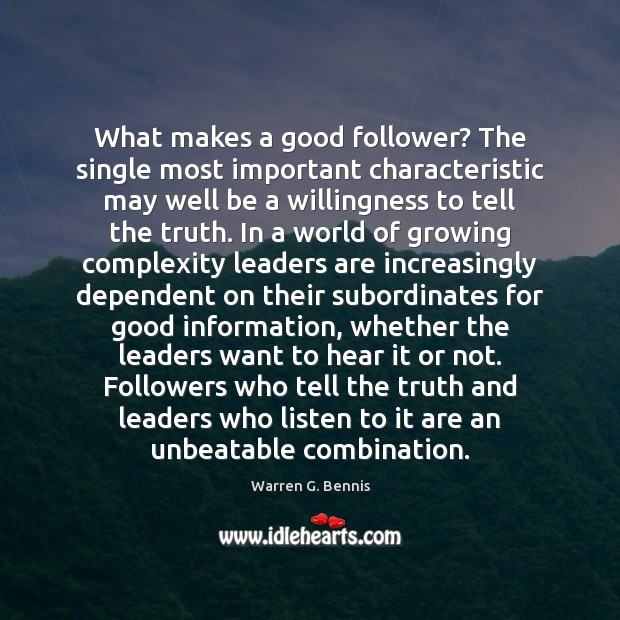 What makes a good follower? The single most important characteristic may well Warren G. Bennis Picture Quote