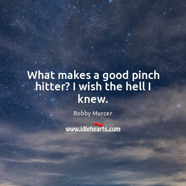 Image, What makes a good pinch hitter? I wish the hell I knew.