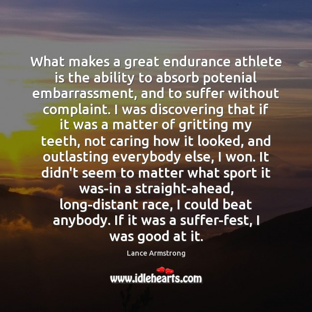 What makes a great endurance athlete is the ability to absorb potenial Lance Armstrong Picture Quote