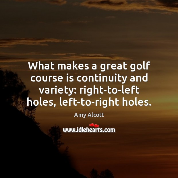 Image, What makes a great golf course is continuity and variety: right-to-left holes,