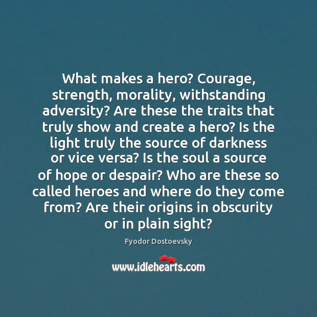What makes a hero? Courage, strength, morality, withstanding adversity? Are these the Image