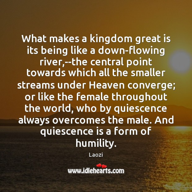 Image, What makes a kingdom great is its being like a down-flowing river,