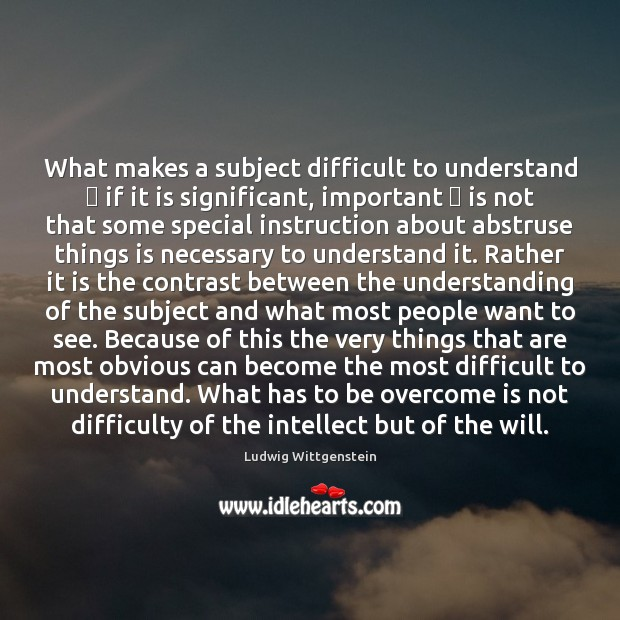 What makes a subject difficult to understand — if it is significant, important — Image