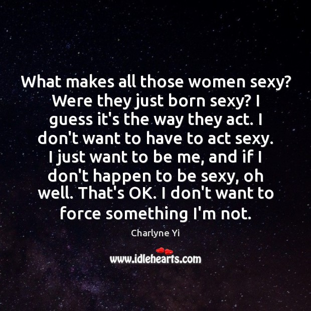 What makes all those women sexy? Were they just born sexy? I Image
