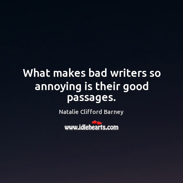 Image, What makes bad writers so annoying is their good passages.