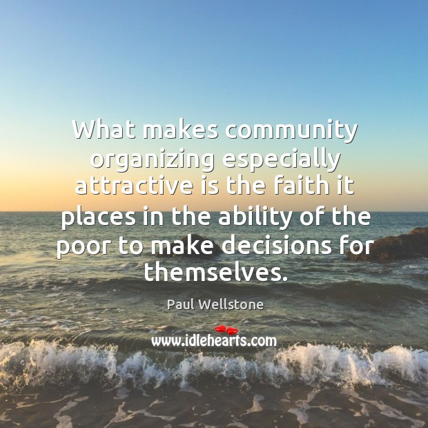 What makes community organizing especially attractive is the faith Paul Wellstone Picture Quote