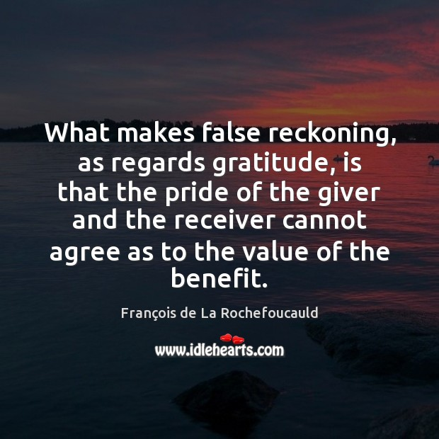 What makes false reckoning, as regards gratitude, is that the pride of Image