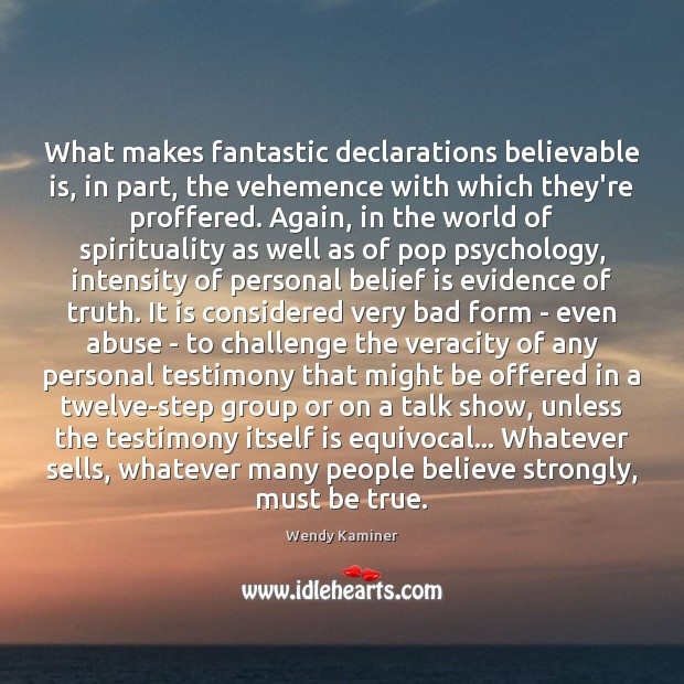 What makes fantastic declarations believable is, in part, the vehemence with which Belief Quotes Image
