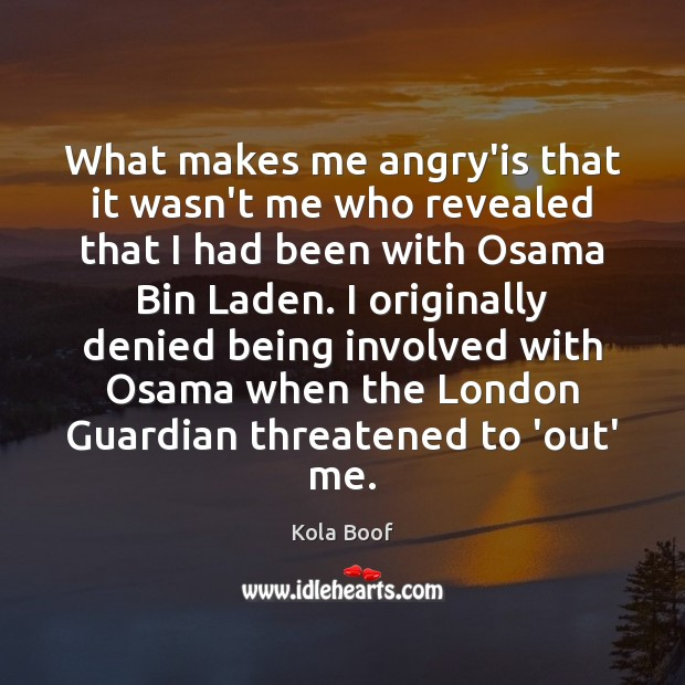 What makes me angry'is that it wasn't me who revealed that I Image