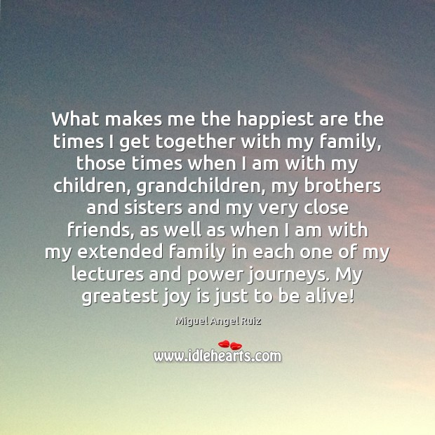 What makes me the happiest are the times I get together with Joy Quotes Image