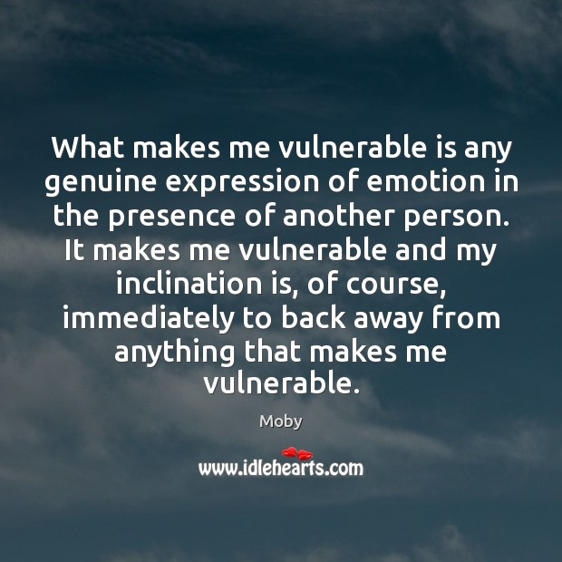 What makes me vulnerable is any genuine expression of emotion in the Moby Picture Quote