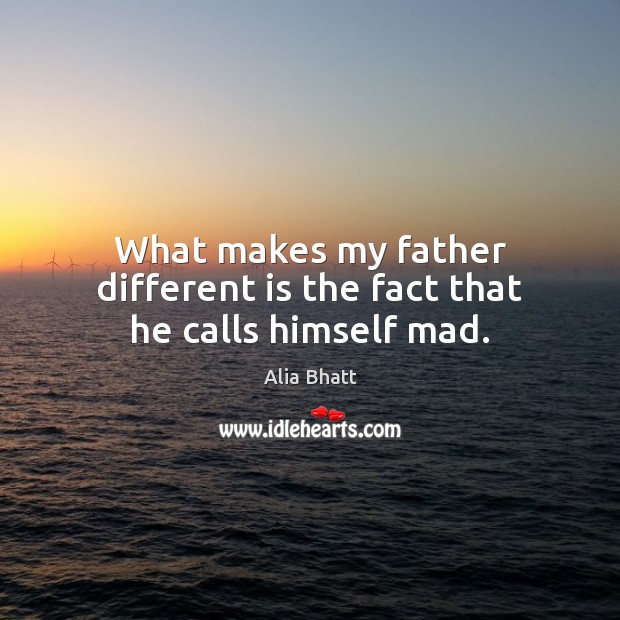 Image, What makes my father different is the fact that he calls himself mad.
