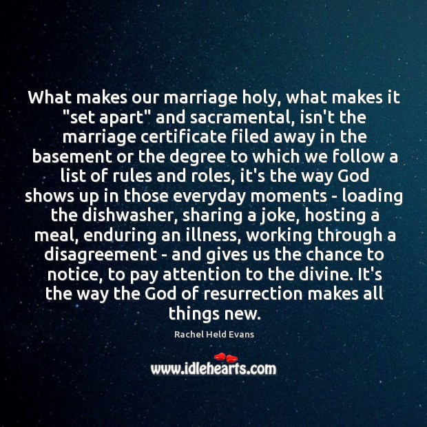 "What makes our marriage holy, what makes it ""set apart"" and sacramental, Rachel Held Evans Picture Quote"