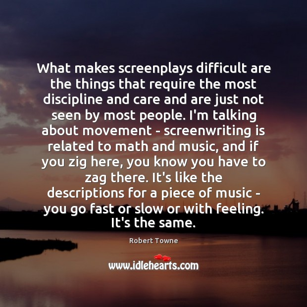 What makes screenplays difficult are the things that require the most discipline Robert Towne Picture Quote