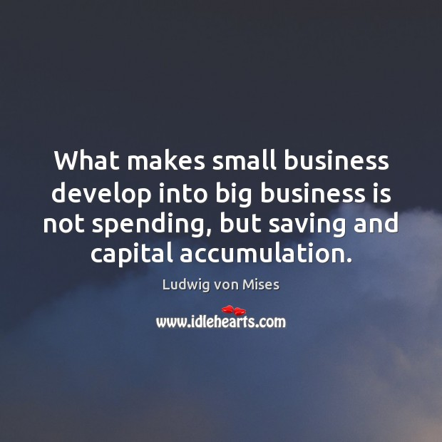 What makes small business develop into big business is not spending, but Image