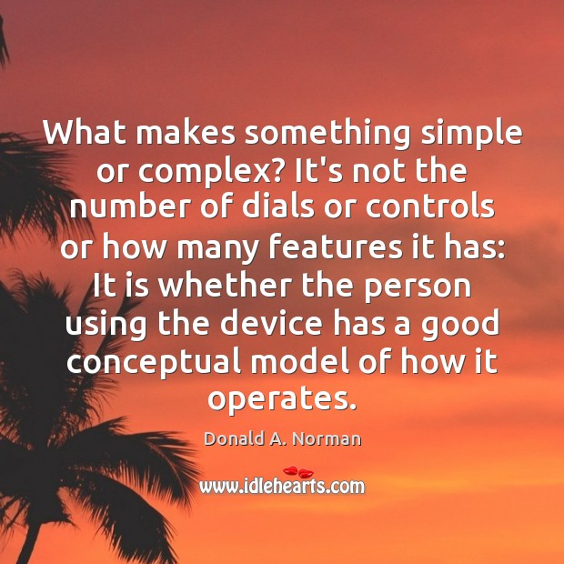 What makes something simple or complex? It's not the number of dials Donald A. Norman Picture Quote