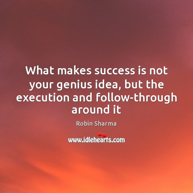 Image, What makes success is not your genius idea, but the execution and follow-through around it