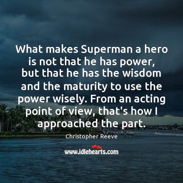 What makes Superman a hero is not that he has power, but Image