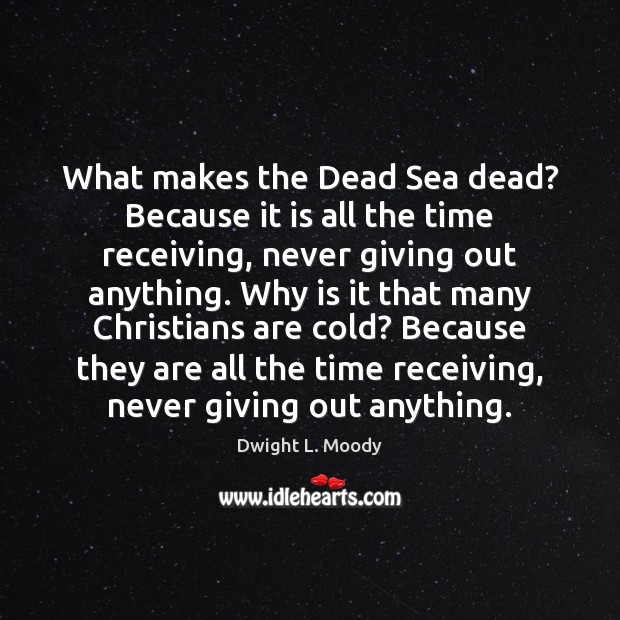 What makes the Dead Sea dead? Because it is all the time Dwight L. Moody Picture Quote