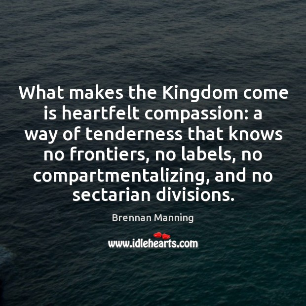 What makes the Kingdom come is heartfelt compassion: a way of tenderness Image