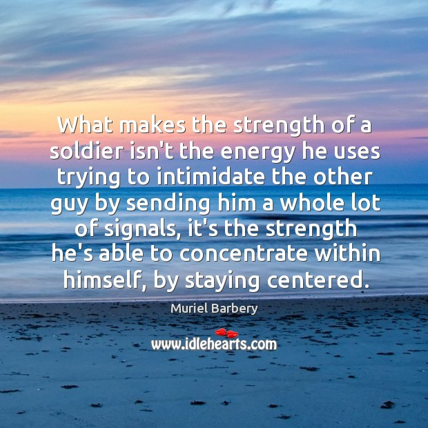 What makes the strength of a soldier isn't the energy he uses Image