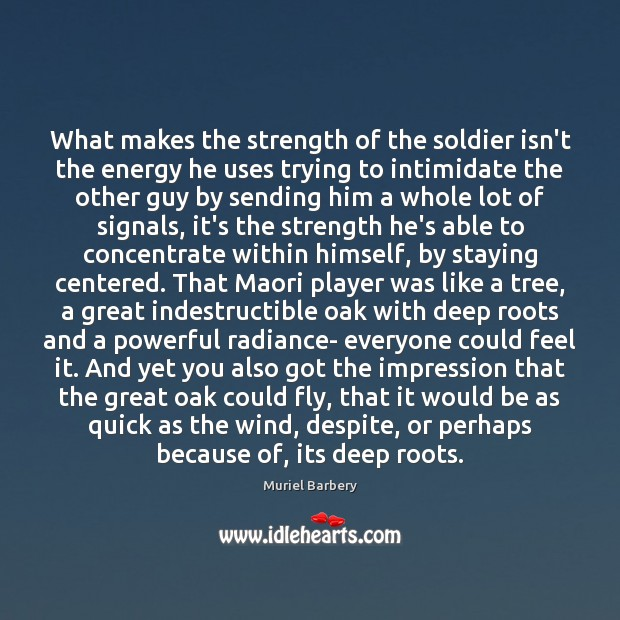 What makes the strength of the soldier isn't the energy he uses Muriel Barbery Picture Quote