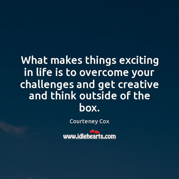 What makes things exciting in life is to overcome your challenges and Image