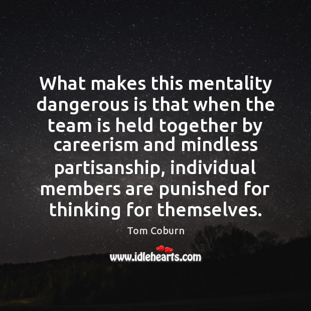 What makes this mentality dangerous is that when the team is held Tom Coburn Picture Quote