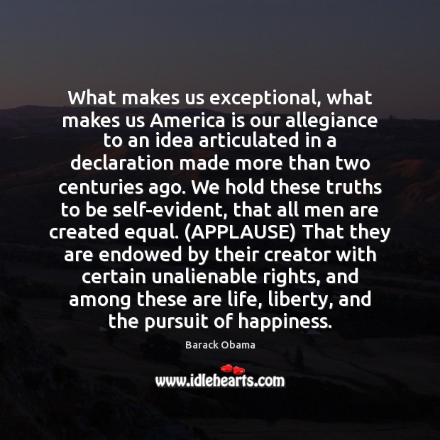 What makes us exceptional, what makes us America is our allegiance to Barack Obama Picture Quote