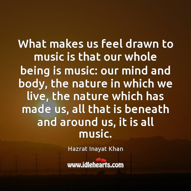 What makes us feel drawn to music is that our whole being Image