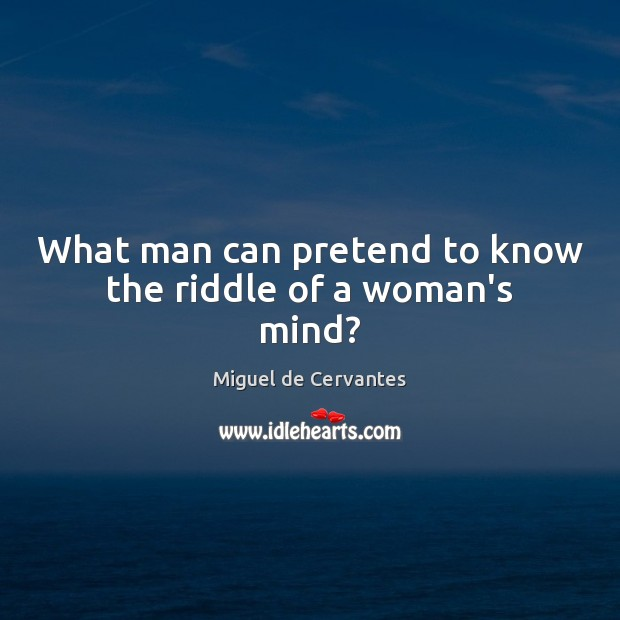 Image, What man can pretend to know the riddle of a woman's mind?