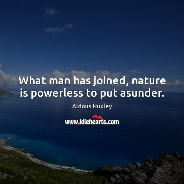 Image, What man has joined, nature is powerless to put asunder.