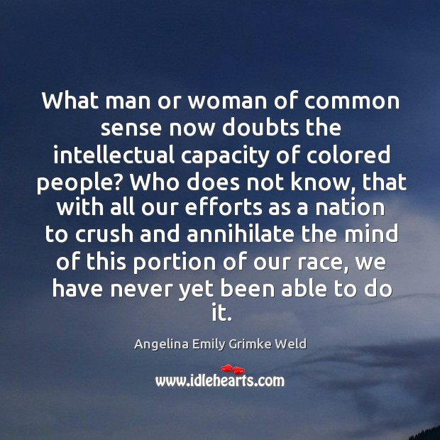 Image, What man or woman of common sense now doubts the intellectual capacity of colored people?