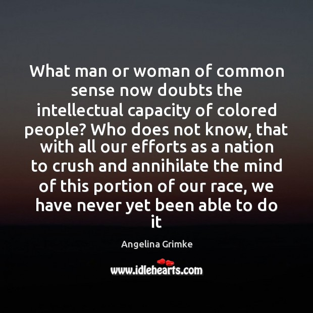 What man or woman of common sense now doubts the intellectual capacity Image