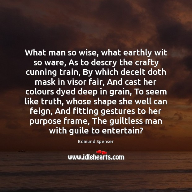 What man so wise, what earthly wit so ware, As to descry Edmund Spenser Picture Quote