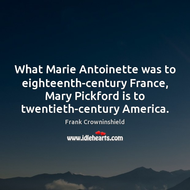 What Marie Antoinette was to eighteenth-century France, Mary Pickford is to twentieth-century Image