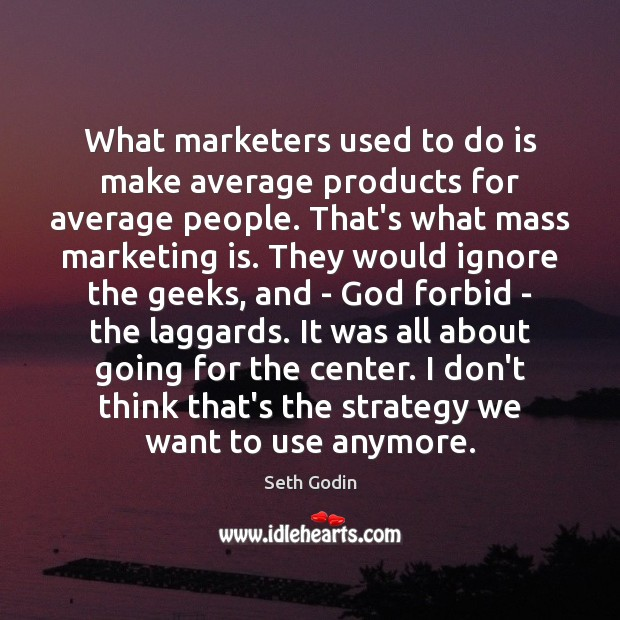 What marketers used to do is make average products for average people. Marketing Quotes Image