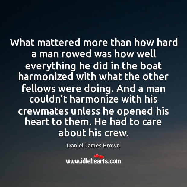 What mattered more than how hard a man rowed was how well Image