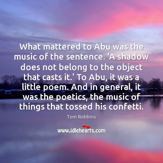 What mattered to Abu was the music of the sentence. 'A shadow Tom Robbins Picture Quote