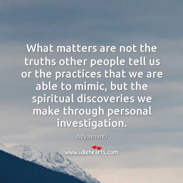 Image, What matters are not the truths other people tell us or the