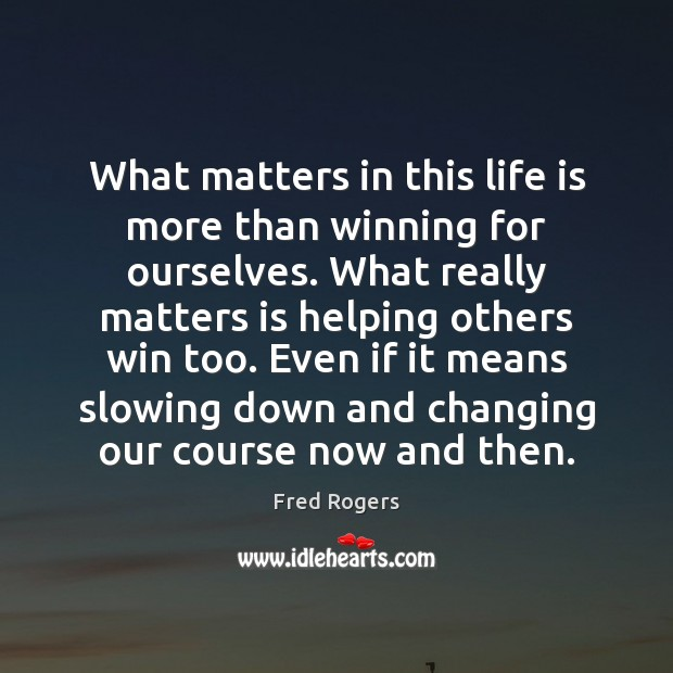Image, What matters in this life is more than winning for ourselves. What